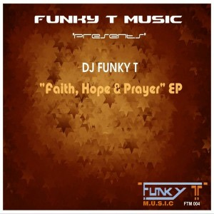 DJ Funky T - Faith, Hope & Prayer EP [Funky T Music]
