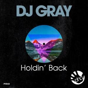 DJ Gray - Holdin' Back [PhD]