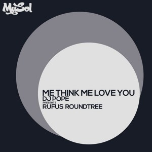 DJ Pope pres. Rufus Roundtree - Me Think Me Love You [Musol Recordings]