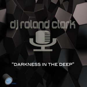 DJ Roland Clark - Darkness In The Deep [Delete Records]
