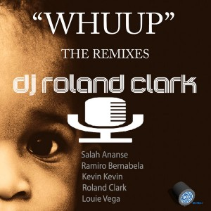 DJ Roland Clark - Whuup (The Remixes) [Delete Records]