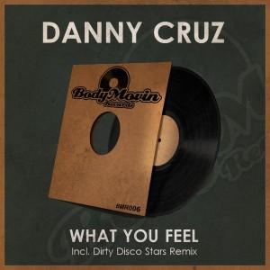 Danny Cruz - What You Feel [Body Movin Records]