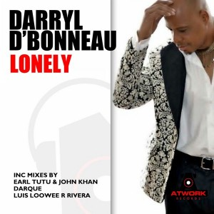 Darryl D' Bonneau - Lonely [Atwork Records]