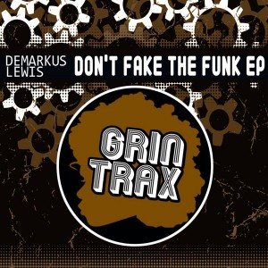 Demarkus Lewis - Don't Fake The Funk [Grin Traxx]