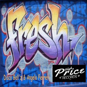 Disco Ball'z & Angelo Ferreri - Fresh EP [High Price Records]