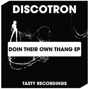 Discotron - Doin Their Own Thang EP [Tasty Recordings Digital]