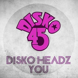 Disko Headz - You [Disko 45]
