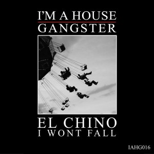El Chino - I Won't Fall [I'm A House Gangster]