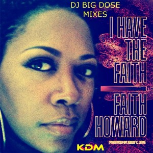 Faith Howard - I Have The Faith (DJ Big Dose Remixes) [Kingdom]