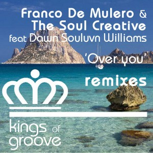 Franco De Mululero & The Soul Creative feat. Dawn Souluvn Williams - Over You__Remixes [Kings Of Groove]
