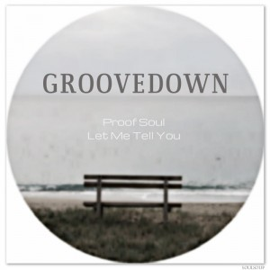 Groovedown - Proof Soul - Let Me Tell You [Soulsoup]