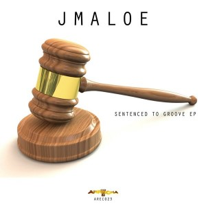 J Maloe - Sentenced To Groove [Arrecha Records]