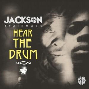 Jackson Brainwave - Hear The Drum [Jackson Brainwave Records]