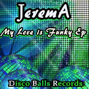 Jerem A - My Love Is Funky EP [Disco Balls Records]
