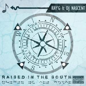 Kay G Feat. DJ Nascent - Raised In The South [Khalanga Records]
