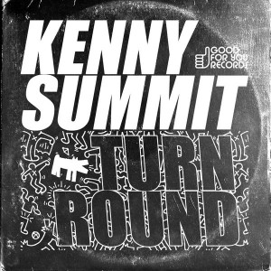 Kenny Summit - Turn Round [Good For You Records]