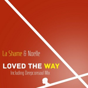 La Shame Feat. Noelle - Loved The Way [Pow Records]