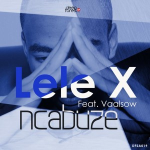 Lele X feat. Vaalsow - Ncabuze [DeepforestSA]