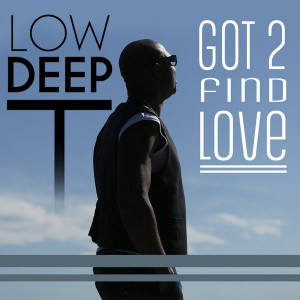 Low Deep T - Got 2 Find Love [Cut and Play]
