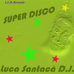 Luca Santaca' DJ - Super Disco [L.S.D. Records]
