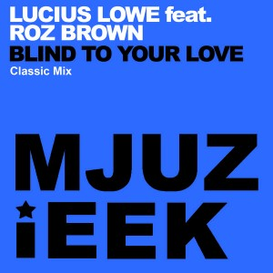 Lucius Lowe feat. Roz Brown - Blind To Your Love [Mjuzieek Digital]