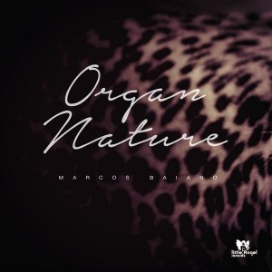 Marcos Baiano - Organ Nature [Little Angel Records]