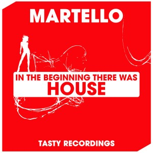 Martello - In The Beginning There Was House [Tasty Recordings Digital]
