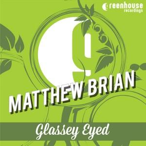 Matthew Brian - Glassey Eyed [Greenhouse Recordings]