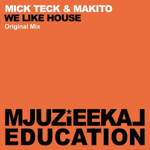 Mick Teck & Makito - We Like House [Mjuzieekal Education Digital]