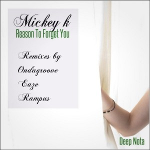 Mickey K - Reason to Forget You [Deep Nota]