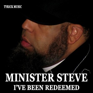 Minister Steve - I've Been Redeemed [TyRick Music]