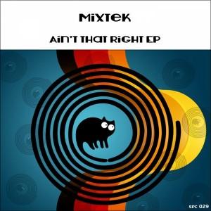 Mixtek - Ain't That Right [SpinCat Records]