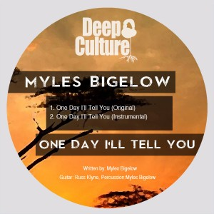 Myles Bigelow - One Day Ill Tell You [Deep Culture Music]