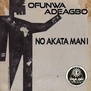 Ofunwa Adeagbo - No Akata Man I [Nylon Trax]