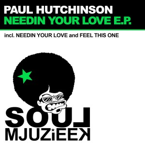 Paul Hutchinson - Needin Your Love EP [Soul Mjuzieek Digital]