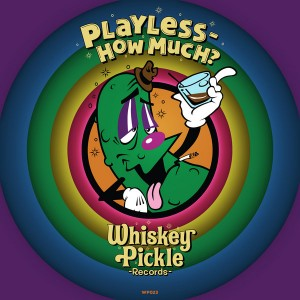 Playless - How Much [Whiskey Pickle]