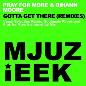 Pray For More & Dihann Moore - Gotta Get There (Remixes) [Mjuzieek Digital]