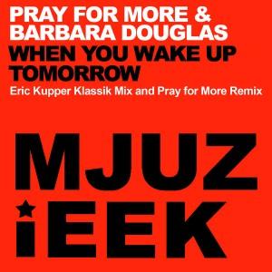 Pray for More & Barbara Douglas - When You Wake Up Tomorrow [Mjuzieek Digital]