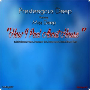 Presteegeous Deep feat. Miss Deep - How I Feel About House [TAM Digital]