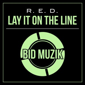 R.E.D. - Lay It On the Line [Bid Muzik]