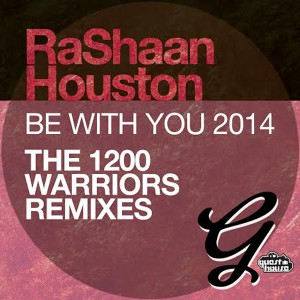 RaShaan Houston - Be With You 2014 (The 1200 Warriors Remixes) [Guesthouse]