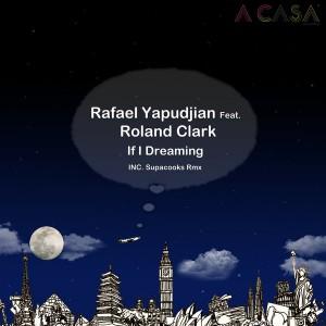 Rafael Yapudjian feat. Roland Clark - If I Dream (Remixes) [A Casa Records]