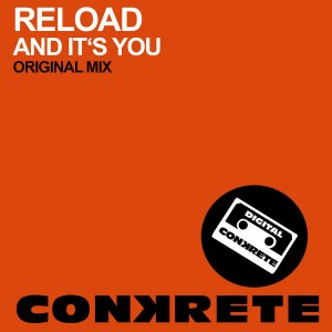 Reload - And It's You [Conkrete Digital Music]