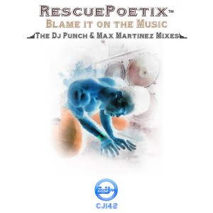 RescuePoetix - Blame It On The Music - The Dj Punch & Max Martinez Remixes [Cyberjamz]
