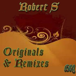 Robert S - Originals and Remixes [Round House]