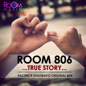 Room 806 - True Story (Pactrick Khuzwayo Original Mix) [Room 806 Music]