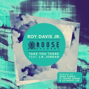 Roy Davis Jr. - Take You There (feat. J.R. Jordan) [Rouse Records]