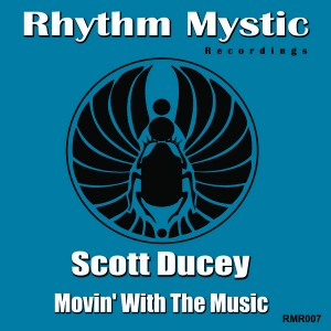 Scott Ducey - Movin' With The Music [Rhythm Mystic Recordings]