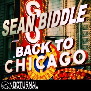 Sean Biddle - Back to Chicago [Nocturnal Recordings]