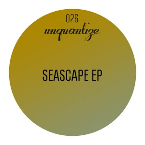 Seascape - Seascape EP [unquantize]